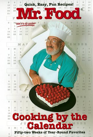Mr. Food Cooking the Calendar: Fifty-Two Weeks of Year-round Favorites