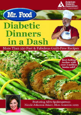 Mr. Food&#39;s Diabetic Dinners In A Dash: More Than 150 Fast &amp; Fabulous Guilt-Free Recipes