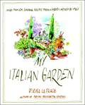 My Italian Garden: More Than 125 Seasonal Recipes from a Garden Inspired by Italy