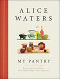 My Pantry: Homemade Ingredients That Make Simple Meals Special