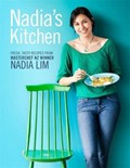 Nadia's Kitchen: Fresh, Tasty Recipes from MasterChef NZ Winner Nadia Lim