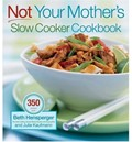 Not Your Mother&#39;s Slow Cooker Cookbook