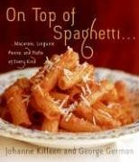 On Top of Spaghetti…: Macaroni, Linguine, Penne, and Pasta of Every Kind