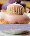 Paris Patisseries: History, Shops, Recipes