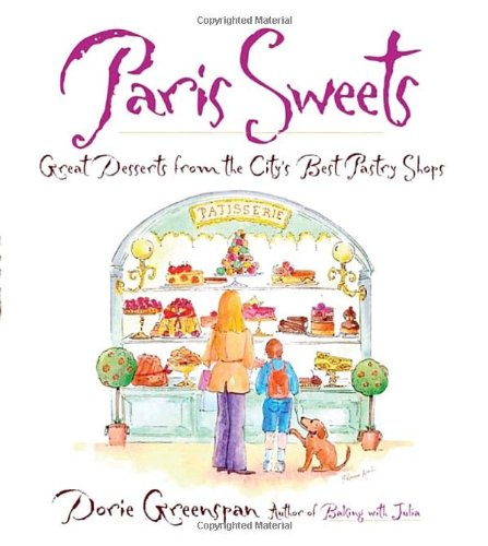 Paris Sweets: Great Desserts from the City&#39;s Best Pastry Shops
