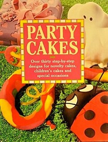 Party Cakes: Over Thirty Step-By-Step Designs for Novelty Cakes, Children's Cakes, And...