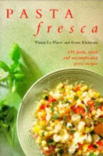 Pasta Fresca: 130 Fresh, Vivid, and Uncomplicated Pasta Recipes