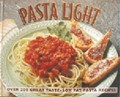 Pasta Light: Over 200 Great Taste, Low Fat Pasta Recipes