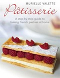 Pâtisserie: A Step-by-Step Guide to Baking French Pastries at Home