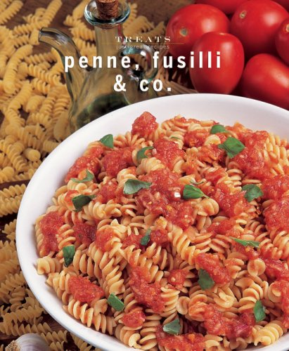 Penne, Fusilli &amp; Co.: Just Great Recipes