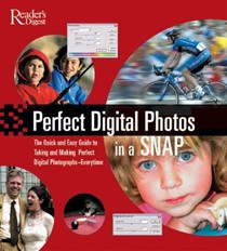 Perfect Digital Photographs in a Snap: The Beginner's Guide to Taking and Making Perfect Digital Photographs