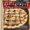 Pieography: Where Pie Meets Biography: 42 Fabulous Recipes Inspired by 39 Extraordinary Women