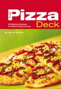 Pizza Deck: 50 Delicious Recipes for Perfect Pizza at Home