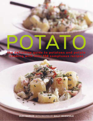 Potato: The Definitive Guide to Potatoes and Potato Coooking with Over 150 Sumptuous Recipes