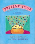 Pretend Soup and Other Real Recipes: A Cookbook for Preschoolers &amp; Up