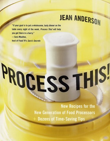 Process This!: New Recipes for the New Generation of Food Processors Plus Dozens of Time-Saving Tips