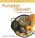 Pumpkin & Squash: Recipes from Canada's Best Chefs