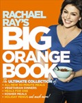 Rachael Ray's Big Orange Book: Her Favorite All-New 30-Minute Meals, Veggie Meals, Holiday Menus, Dinners-for-One, Kosher Meals, Rollover Menus, and Much, Much More!