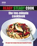 Ready Steady Cook - The Ten Minute Cookbook: 175 Superfast Recipes from Your Favourite TV Chefs