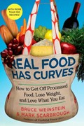 Real Food Has Curves: How to Get Off Processed Food, Lose Weight, and Love What You Eat