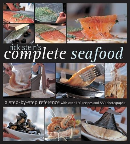 Rick Stein&#39;s Complete Seafood: A Step-by-Step Reference