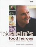 Rick Stein&#39;s Food Heroes: Recipes Inspired by the Champions of Good Food