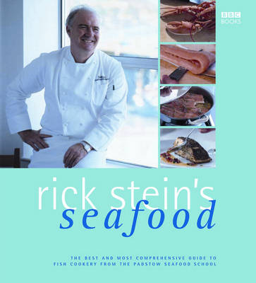 Rick Stein&#39;s Seafood: The Best and Most Comprehensive Guide to Fish Cookery from the Padstow Seafood School