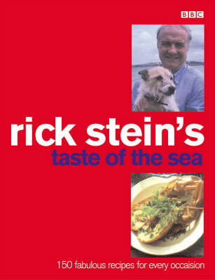 Rick Stein&#39;s Taste of the Sea: 150 Fabulous Recipes for Every Occasion