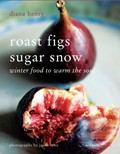 Roast Figs, Sugar Snow: Winter Food to Warm the Soul