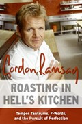 Roasting In Hell's Kitchen: Temper Tantrums, F-Words, And The Pursuit of Perfection