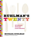 Ruhlman&#39;s Twenty: 20 Techniques, 100 Recipes, A Cook&#39;s Manifesto: The Ideas and Techniques That Will Make You a Better Cook