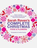 Sarah Raven's Complete Christmas: Food & Flowers
