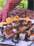 Sea Food: Healthy and Delicious Recipes from the Deep