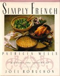 Simply French: Patricia Wells Presents the Cuisine of Jol Robuchon