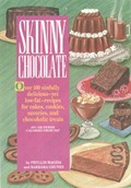 Skinny Chocolate: Over 100 Sinfully Delicious-Yet Low-Fat-Recipes for Cakes, Cookies, Savories, and Chocoholic Treats