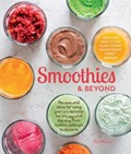 Smoothies and Beyond: Recipes and Ideas for Using Your Pro-Blender for Any Meal of the Day from Batters to Soups to Desserts