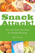 Snack Attack!: Guilt-free Treats for Healthy Munching