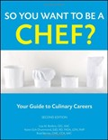 So You Want to Be a Chef: Your Guide to Culinary Careers (Wiley Desktop Editions)