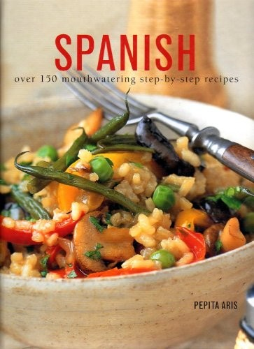 Spanish: Over 150 Mouthwatering Step By Step Recipes
