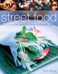 Street Food: Exploring the World's Most Authentic Tastes