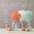 Sugar Baby: Confections, Candies, Cakes &amp; Other Delicious Recipes for Cooking with Sugar
