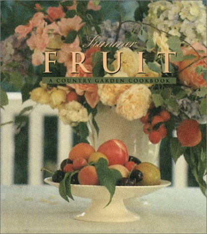 Summer Fruit: A  Country Garden Cookbook