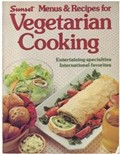 Sunset Menus & Recipes for Vegetarian Cooking: Entertaining Specialties, International Favorites