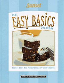 Sunset: New Easy Basics Cookbook: Step-by-Step: The Fundamentals of Good Cooking