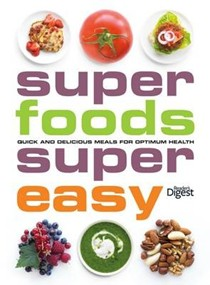Super Foods, Super Easy: Quick and Delicious Meals for Optimum Health