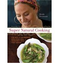Super Natural Cooking: Five Delicious Ways to Incorporate Whole &amp; Natural Ingredients Into Your Cooking