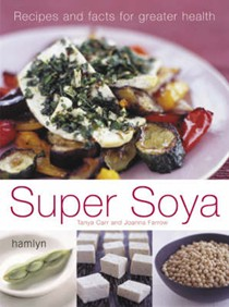 Super Soya: Recipes and Facts for Greater Health