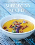 Superfood Kitchen: Cooking with Nature's Most Amazing Foods