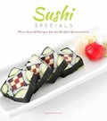 Sushi Specials: More Than 50 Recipes for the Perfect Presentation