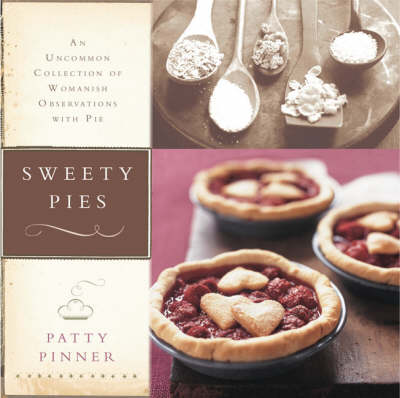 Sweety Pies: An Uncommon Collection of Womanish Observations  with Pie